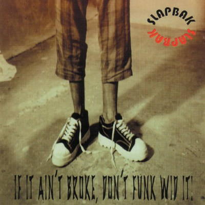 Slapbak - If It Ain't Broke, Don't Funk Wid It! (1996)