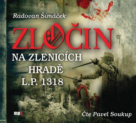 Radovan Šimáček - Zločin na Zlenicích hradě L. P. 1318 (MP3, 2018)