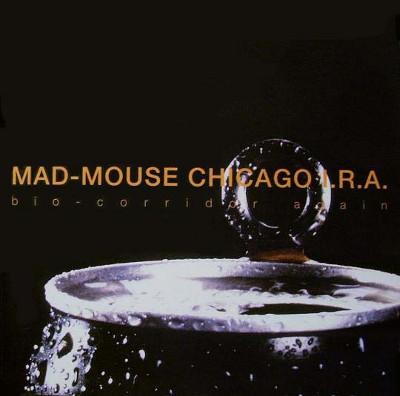 Mad-Mouse Chicago I.R.A. - Bio-Corridor Again