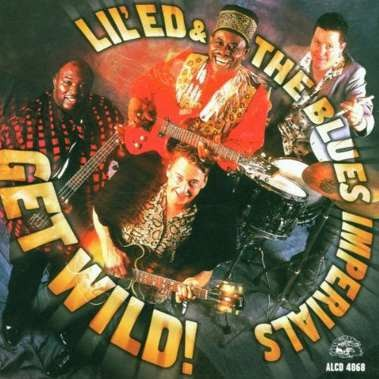 Lil' Ed & The Blues Imperials | - Get Wild!