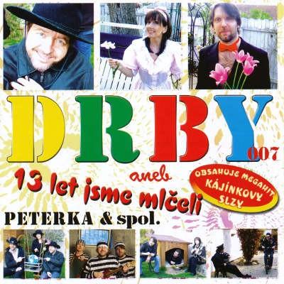 Karel Peterka - Drby 007 Aneb 13 Let Jsme Mlčeli (2006)