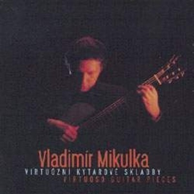 Vladimír Mikulka - Virtuoso Guitar Pieces/Virtuózní Kytarové Skladby (1997)