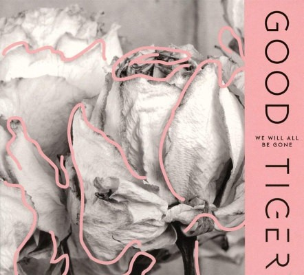 Good Tiger - We Will All Be Gone (Digipack, 2018)