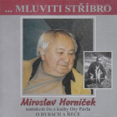 Miroslav Horníček - Mluviti Stříbro (O Rybách A Řece) MLUVENE SLOVO