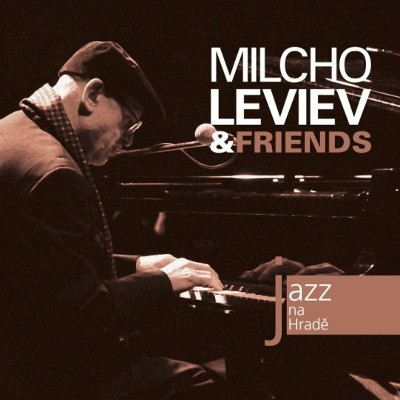 Milcho Leviev & Friends - Jazz Na Hradě (2010)