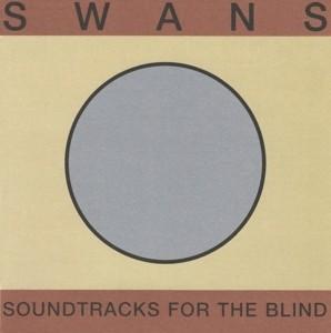Swans - Soundtracks For The Blind /Reedice 2018