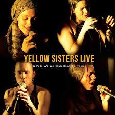 Yellow Sisters - Yellow Sisters Live & Petr Wajsar/Club Kino Černošice