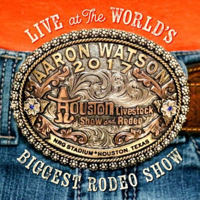 Aaron Watson - Live At The World's Biggest Rodeo Show (2018)