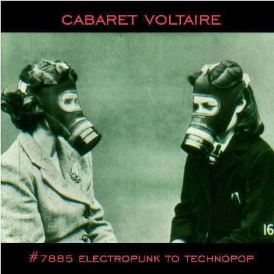 Cabaret Voltaire - #7885 (Electropunk To Technopop 1978 – 1985)
