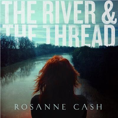 Rosanne Cash - River & The Thread