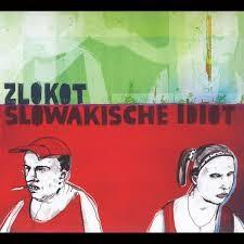 Zlokot - Slowakische Idiot