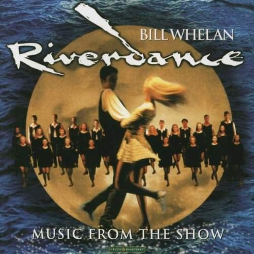 Bill Whelan - Riverdance: Music from the Show