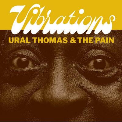 "Ural Thomas & The Pain - Vibrations / My Sweet Rosie (Single, 2018) - 7"" Vinyl"