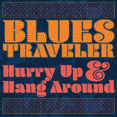 Blues Traveler - Hurry Up & Hang Around (2018) - Vinyl