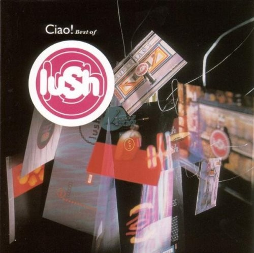 Lush - Ciao! Best Of Lush: 1989-1996