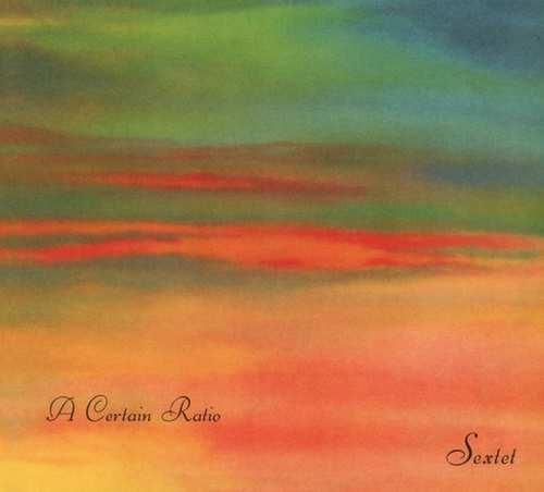 A Certain Ratio - Sextet /Reedice 2018