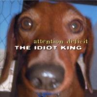 Attention Deficit - Idiot King