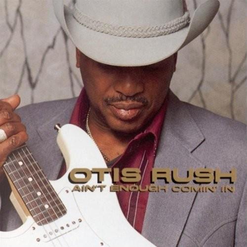 Otis Rush - Aint Enough Comin' In