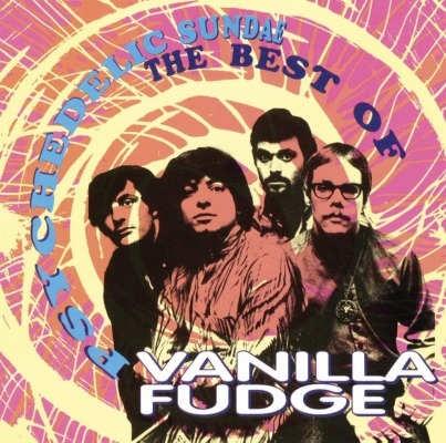 Vanilla Fudge - Psychedelic Sundae/Best Of