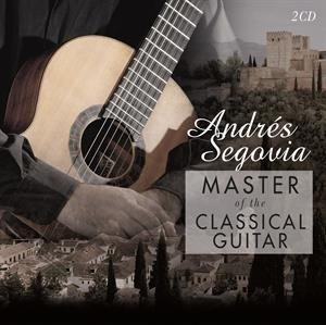 Andres Segovia - Master Of The Classical Guitar (2018)
