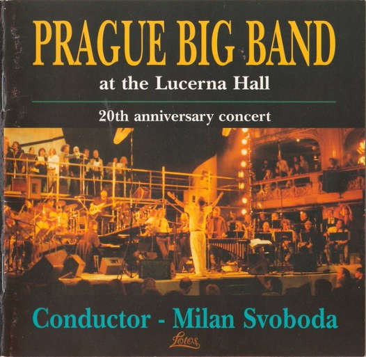 Prague Big Band, Milan Svoboda - Prague Big Band At The Lucerna Hall: 20th Anniversary Concert