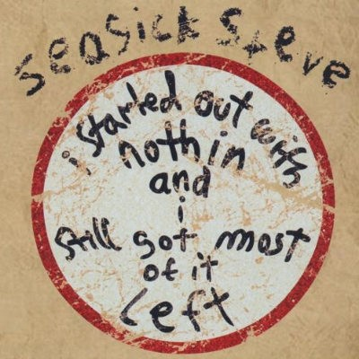 Seasick Steve - I Started Out With Nothin And I Still Got Most Of It Left (2008)