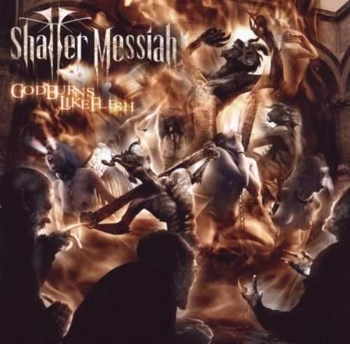 Shatter Messiah - God Burns Like Flesh
