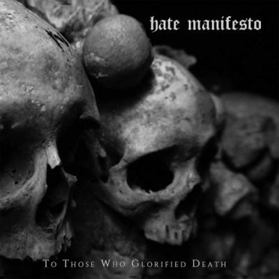 Hate Manifesto - To Those Who Glorified Death (2017)