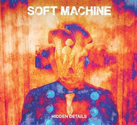 Soft Machine - Hidden Details (2018)