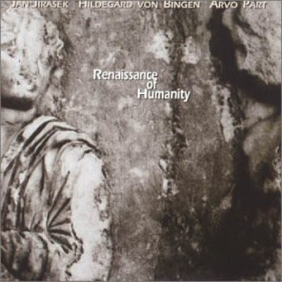 Jan Jirásek, Hildegard Von Bingen, Arvo Pärt - Renaissance Of Humanity (1995)