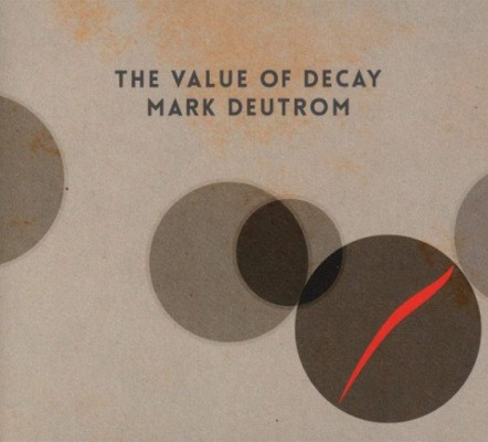 Mark Deutrom - Value Of Decay (Limited Digipack 2018)