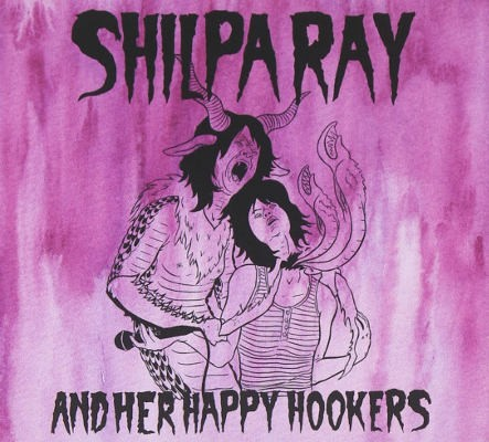 Shilpa Ray And Her Happy Hookers - Teenage And Torture (2011)