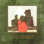Dead Can Dance - Spleen And Ideal (Edice 2007)