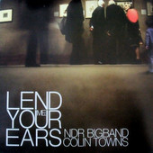 Colin Towns & The NDR Big Band - Lend Me Your Ears (Digipack)