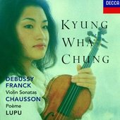 Chung, Kyung Wha - CHAUSSON, DEBUSSY, FRANCK / Chung, Lupu, Dutoit