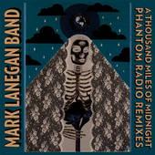 Mark Lanegan Band - A Thousand Miles of Midnight: Phantom Radio remixes (2015)