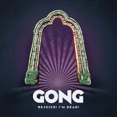 Gong - Rejoice! I'm Dead! (2016)