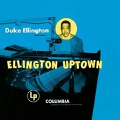Duke Ellington - Ellington Uptown/Remaster.   2014