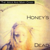 Jesus & Mary Chain - Honey's Dead (Edice 2013) – 180 gr. Vinyl