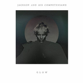 Jackson And His Computerband - Glow (2013)