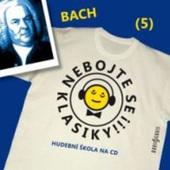 Johann Sebastian Bach - Bach: Nebojte se klasiky! (5)