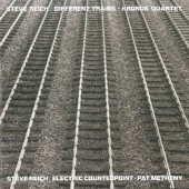 Steve Reich - Different Trains / Electric Counterpoint (1989)