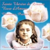Choeur Des Carmelites De Franc - Svatá Terezie Z Lisieux, Ať Žije Láska: Šansony - Básně (1996)