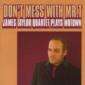 James Taylor Quartet - Don't Mess With Mr. T: James Taylor Quartet Plays Motown (2007)