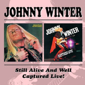 Johnny Winter - Still Alive And Well / Captured Live!