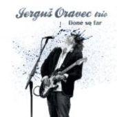 Jerguš Oravec Trio - Done So Far (2013)