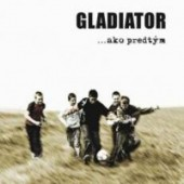 Gladiator - ...Ako predtým (2007)