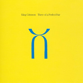 King Crimson - Three Of A Perfect Pair (Remastered)