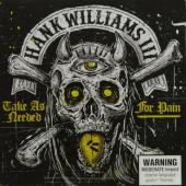 Hank Williams III - Take As Needed For Pain (Edice 2018)
