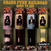 Grand Funk Railroad - Born To Die/Remasted